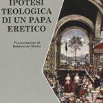 """Ipotesi teologica di un papa eretico"", di Arnaldo Xavier da Silveira – recensione"